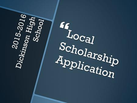 2015-2016 Dickinson High School  Local Scholarship Application.