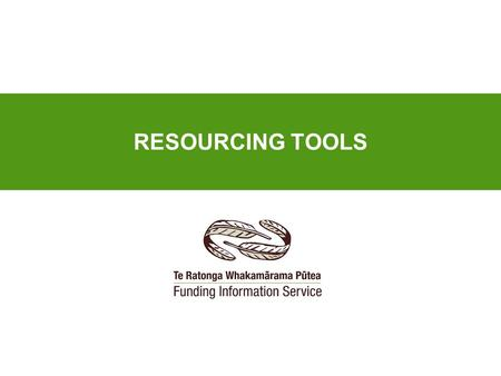 RESOURCING TOOLS. FundView: a searchable resourcing information tool New Zealand's primary source of resourcing information for community groups and voluntary.