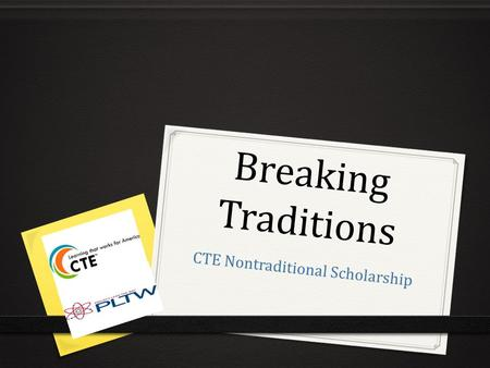 Breaking Traditions CTE Nontraditional Scholarship.