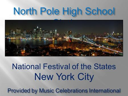 National Festival of the States New York City North Pole High School Choir Provided by Music Celebrations International.