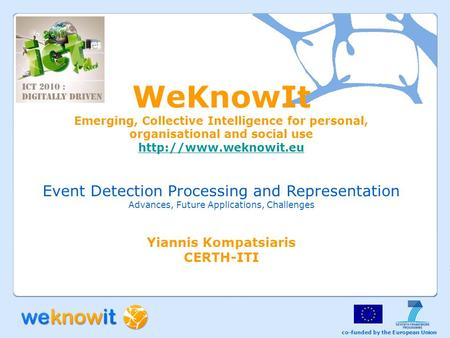 Co-funded by the European Union WeKnowIt Emerging, Collective Intelligence for personal, organisational and social use  Event Detection.