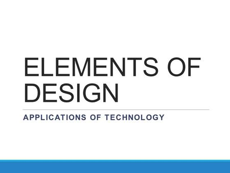 ELEMENTS OF DESIGN APPLICATIONS OF TECHNOLOGY. Architecture What is Architecture? Architecture is the art, science, and profession of planning, designing,