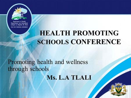 HEALTH PROMOTING SCHOOLS CONFERENCE Promoting health and wellness through schools Ms. L.A TLALI.