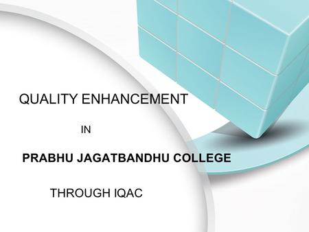QUALITY ENHANCEMENT IN PRABHU JAGATBANDHU COLLEGE THROUGH IQAC.