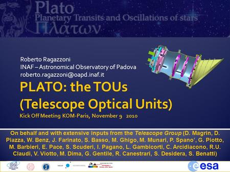 Roberto Ragazzoni INAF – Astronomical Observatory of Padova PLATO: the TOUs (Telescope Optical Units) Kick Off Meeting KOM-Paris,