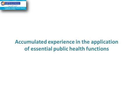 Accumulated experience in the application of essential public health functions.