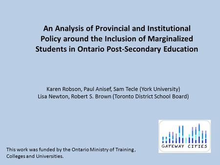 An Analysis of Provincial and Institutional Policy around the Inclusion of Marginalized Students in Ontario Post-Secondary Education Karen Robson, Paul.