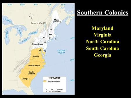 Southern Colonies Maryland Virginia North Carolina South Carolina Georgia.