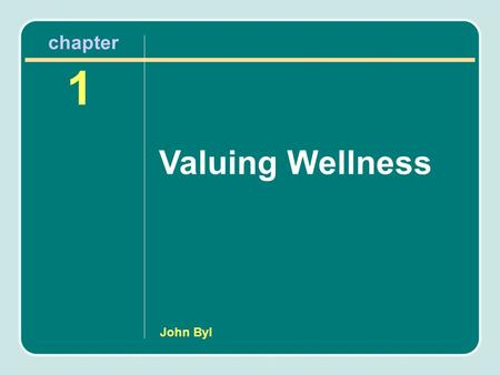 John Byl 1 chapter Valuing Wellness. Learning Objectives Understand a biblical view of the human body. Explain your view of the human body. Begin to think.