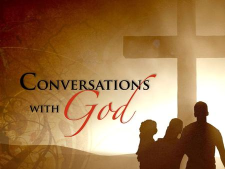 Daniel 9 Conversations with God… begin with what God has said.