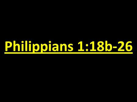 "Philippians 1:18b-26. ""Those who fail to learn from history are doomed to repeat it."""