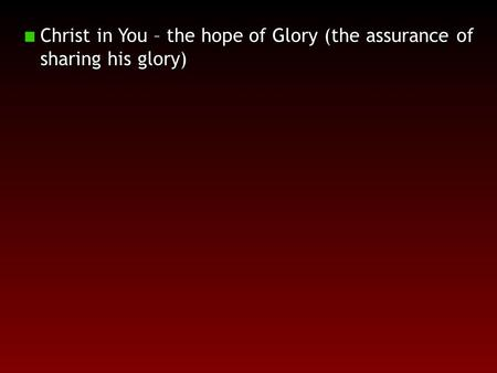Christ in You – the hope of Glory (the assurance of sharing his glory)