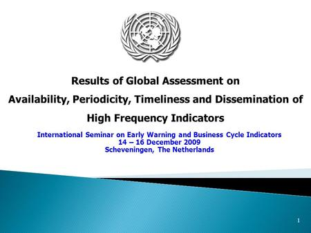 1 Results of Global Assessment on Availability, Periodicity, Timeliness and Dissemination of High Frequency Indicators International Seminar on Early Warning.