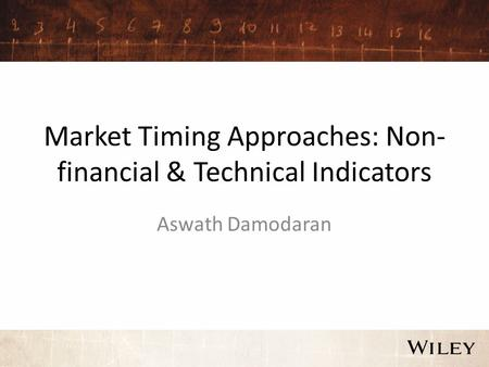 Market Timing Approaches: Non- financial & Technical Indicators Aswath Damodaran.