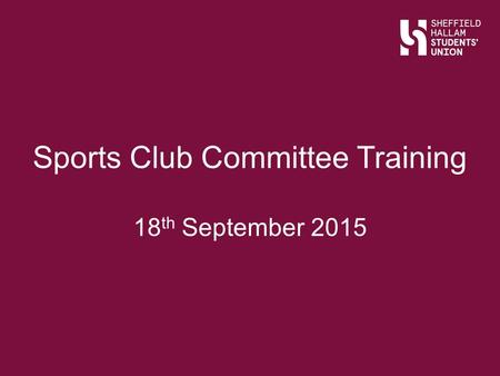 Sports Club Committee Training 18 th September 2015.