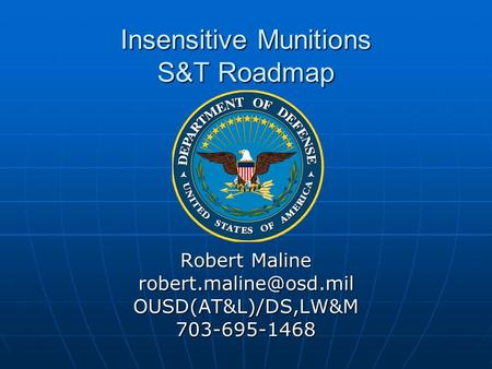 Insensitive Munitions S&T Roadmap Robert Maline