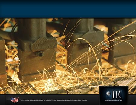 ITC Manufacturing - Company History Established 1993 in Phoenix, Arizona Started as Powder Coating Company in a 15,000 Sq. Ft. Facility Currently Manufacturing.