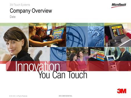 3M Touch Systems © 3M 2008. All Rights Reserved. 3M CONFIDENTIAL Company Overview Date.