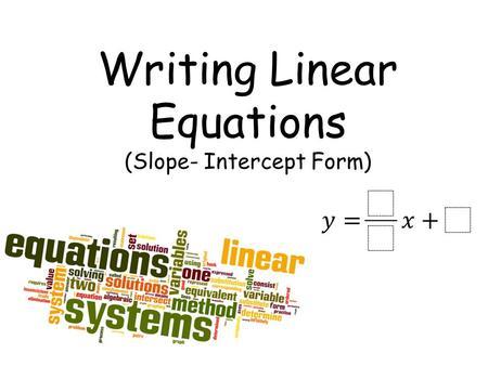 Writing Linear Equations (Slope- Intercept Form).