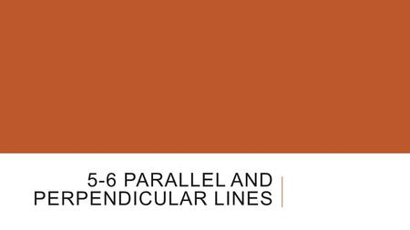 5-6 PARALLEL AND PERPENDICULAR LINES. Graph and on the same coordinate plane. Parallel Lines: lines in the same plane that never intersect Non-vertical.