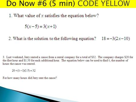 Do Now #6 (5 min) CODE YELLOW. Goals for the Day: 1. Do Now 2. Introduction of point slope form & Given a point and the slope write equation 3. Graph.