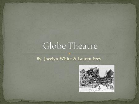 By: Jocelyn White & Lauren Frey. Early English Theatre in London during the Elizabethan Era where most of Shakespeare's plays were presented. Two brothers,