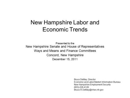 New Hampshire Labor and Economic Trends Presented to the New Hampshire Senate and House of Representatives Ways and Means and Finance Committees Concord,