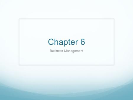 Chapter 6 Business Management. What is Business An Organization that Produces or Distributes a good or service. ✔ Checkpoint p.147.