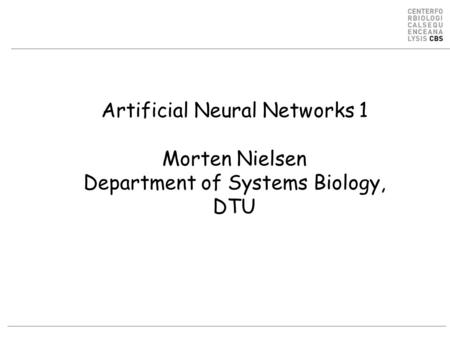 Artificial Neural Networks 1 Morten Nielsen Department of Systems Biology, DTU.