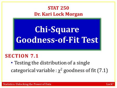 Statistics: Unlocking the Power of Data Lock 5 STAT 250 Dr. Kari Lock Morgan SECTION 7.1 Testing the distribution of a single categorical variable : χ.