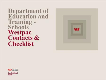 Department of Education and Training - Schools Westpac Contacts & Checklist.