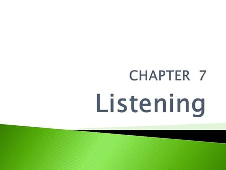 Listening.  The term communication implies a minimum of two people  One to create a meaningful message and one to recreate that message  The listening.