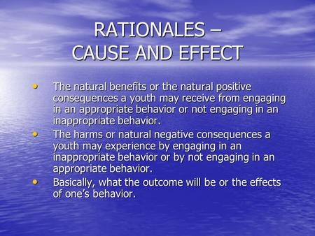 RATIONALES – CAUSE AND EFFECT The natural benefits or the natural positive consequences a youth may receive from engaging in an appropriate behavior or.