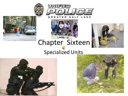 Chapter Sixteen Specialized Units S.W.A.T. Special Weapons And Tactics (S.W.A.T.) is utilized for high risk operations. S.W.A.T. members are required.