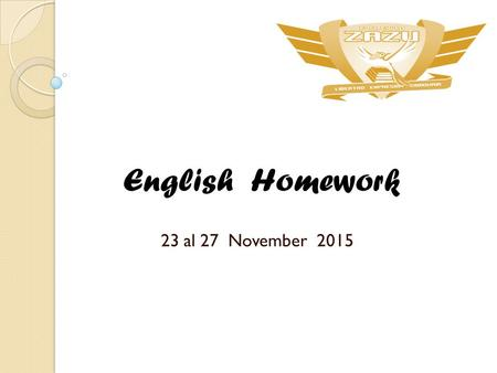 23 al 27 November 2015 English Homework. Miss Silvia Chinolla Monday 23Tuesday 24Wednesday 25Thursday 26Friday 27 Transparencies worksheet. Pg 10-­ ‐