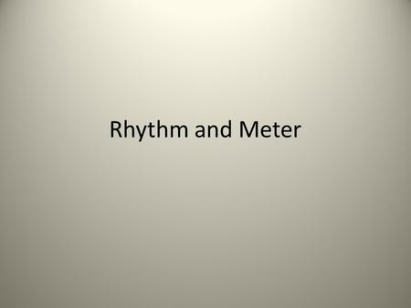 Rhythm and Meter. Rhythm Rhythm refers to the regular recurrence of the accent or stress in poem or song. Consider.