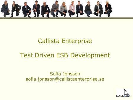 Callista Enterprise Test Driven ESB Development Sofia Jonsson