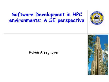 Software Development in HPC environments: A SE perspective Rakan Alseghayer.