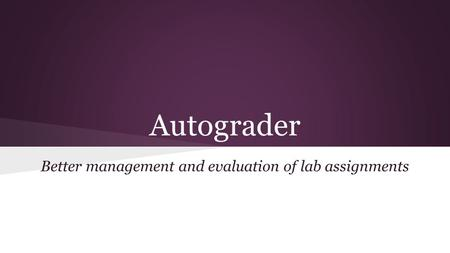 Autograder Better management and evaluation of lab assignments.