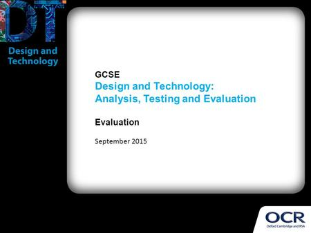 GCSE Design and Technology: Analysis, Testing and Evaluation Evaluation September 2015.