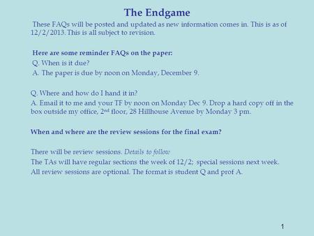 The Endgame These FAQs will be posted and updated as new information comes in. This is as of 12/2/2013. This is all subject to revision. Here are some.