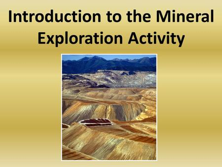 Introduction to the Mineral Exploration Activity.