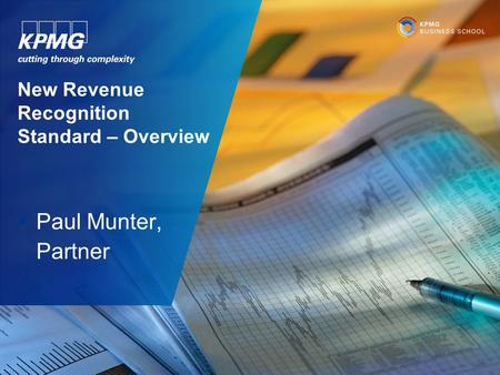 New Revenue Recognition Standard – Overview  Paul Munter, Partner.