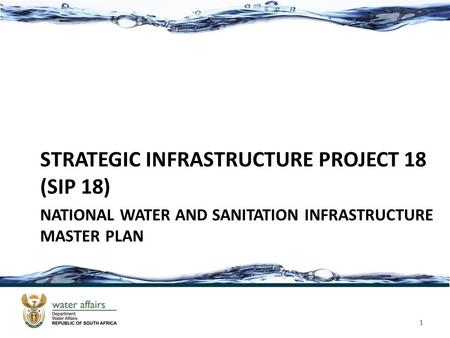 NATIONAL WATER AND SANITATION INFRASTRUCTURE MASTER PLAN STRATEGIC INFRASTRUCTURE PROJECT 18 (SIP 18) 1 1.