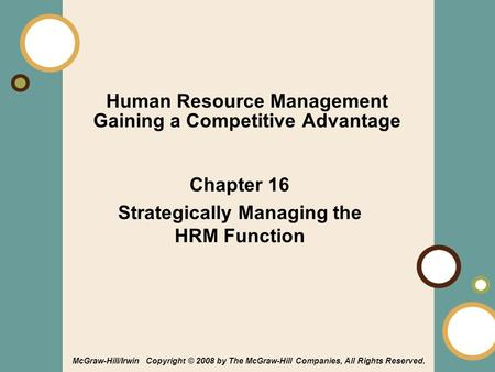 1-1 Human Resource Management Gaining a Competitive Advantage Chapter 16 Strategically Managing the HRM Function McGraw-Hill/Irwin Copyright © 2008 by.