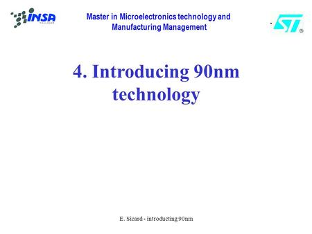 Master in Microelectronics technology and Manufacturing Management E. Sicard - introducting 90nm 4. Introducing 90nm technology.