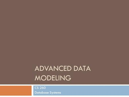 ADVANCED DATA MODELING CS 260 Database Systems. Overview  Weak entities  Relationship degrees  E-R diagrams  Chen's notation  Crow's foot notation.