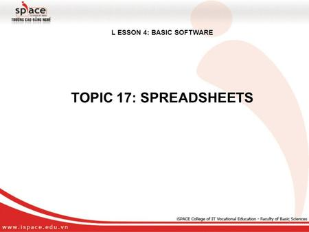 L ESSON 4: BASIC SOFTWARE TOPIC 17: SPREADSHEETS 1.