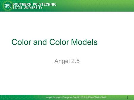 Color and Color Models Angel 2.5 Angel: Interactive Computer Graphics5E © Addison-Wesley 2009 1.