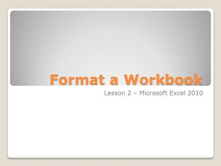 Format a Workbook Lesson 2 – Microsoft Excel 2010.
